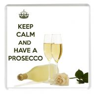 KEEP CALM and HAVE A PROSECCO Drinks Coaster printed on an image of glasses of Prosecco and a bottle